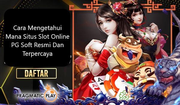 Cara Mengetahui Mana Situs Slot Online PG Soft Resmi Dan Terpercaya