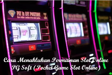 Cara Menaklukan Permainan Slot Online PG Soft (Pocket Game Slot Online)
