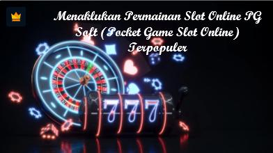 Menaklukan Permainan Slot Online PG Soft (Pocket Game Slot Online) Terpopuler